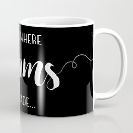 This Is Where Dreams Are Made... Coffee Mug