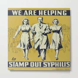 Vintage poster - We Are Helping to Stamp Out Syphilis Metal Print