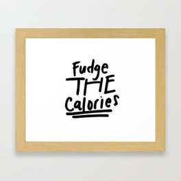 Fudge the Calories Quote Framed Art Print