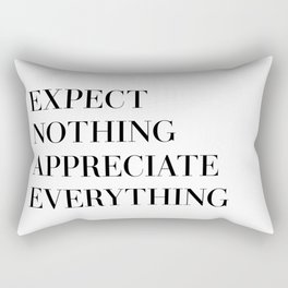 expect nothing appreciate everything Rectangular Pillow
