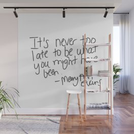 It's never too late to be what you might have been Wall Mural