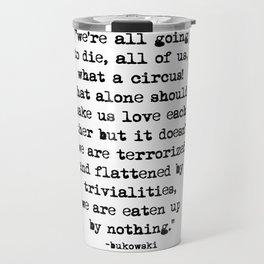 Charles Bukowski Quote Circus Travel Mug