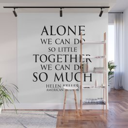 Inspirational quote - Alone we can do so little, together we can do so much. - Hellen Keller American blind and deaf author Wall Mural