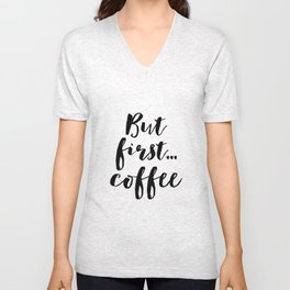 But First Coffee,Inspirational Quote,Kitchen Wall Decor,Quote Prints,Digital Print,Wall Art,Bar Deco Unisex V-Neck