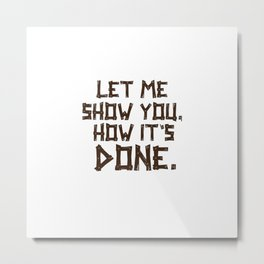 how it's done Metal Print