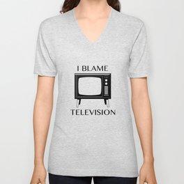 I Blame Television Unisex V-Neck