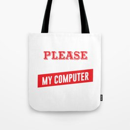 I'm Easy to Please as Long as I Have My Computer T-shirt Tote Bag