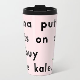 Gonna put my pants on and go buy some kale Travel Mug