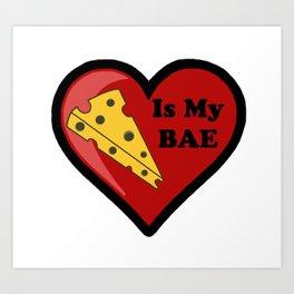 Cheese Is My BAE Art Print