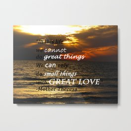 We Can Only Do Small Things With Great Love  Metal Print