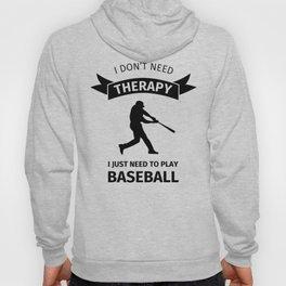 I don't need therapy, I just need to play baseball Hoody
