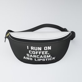 Run Coffee, Sarcasm & Lipstick Funny Quote Fanny Pack
