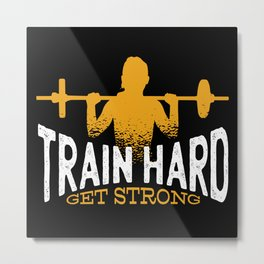 Train Hard Get Strong Metal Print
