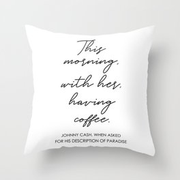 This morning with her having coffee Throw Pillow