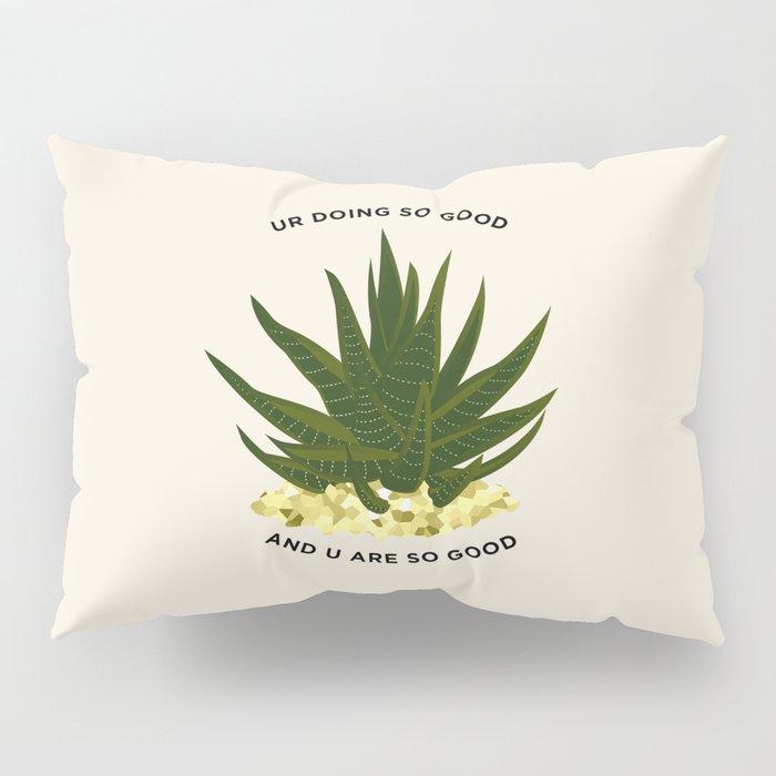 UR DOING SO GOOD Pillow Sham