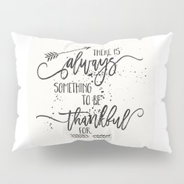 Always something to be thankful for Pillow Sham