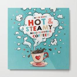 Hot & Steamy Metal Print
