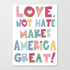 Love, Not Hate Makes America Great! Canvas Print