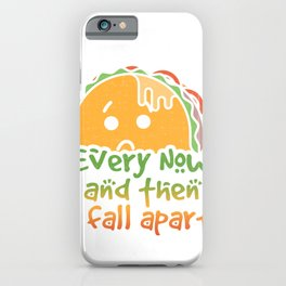 Taco Tuesday Every Now and Then I Fall Apart iPhone Case