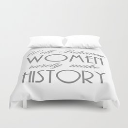 Well Behaved Women Rarely Make History - Gray Duvet Cover
