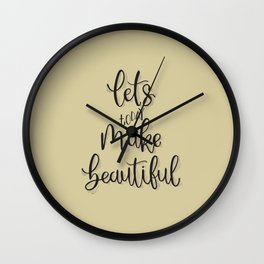 Let's make today beautiful! Wall Clock