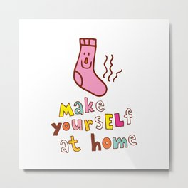 Make yourself at home Metal Print