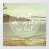 not all who wander are lost Canvas Prints featuring Not All Who Wander Are Lost by Jillian Audrey