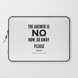The Answer Is NO | Now, Go Away, Please. Laptop Sleeve