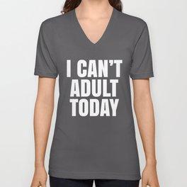 I Can't Adult Today (Black & White) Unisex V-Neck
