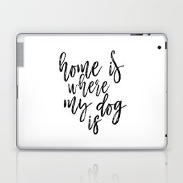 Home Is Where My Dog Is Print, Black and White Print, Printable Quote, Home Decor Laptop & iPad Skin