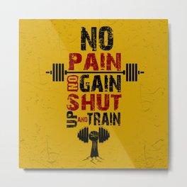 No pain No gain shut up and train Inspirational Quotes Metal Print