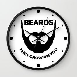 Beards Grow On You Funny Quote Wall Clock