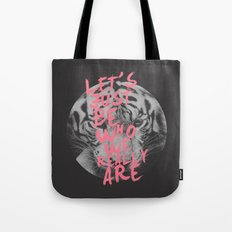 Let's just be who we really are. Tote Bag