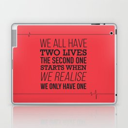 We All Have Two Lives Laptop & iPad Skin