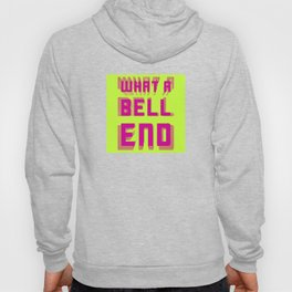 What A Bell End What I Imagine The Plague Looks Like Colours Hoody