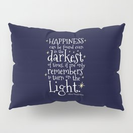 HAPPINESS CAN BE FOUND EVEN IN THE DARKEST OF TIMES - HP3 DUMBLEDORE QUOTE Pillow Sham