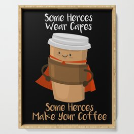 Some Heroes wear capes - Some heroes make your coffee Serving Tray
