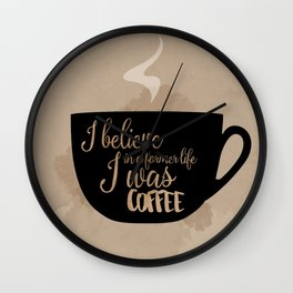 Gilmore Girls Inspired - I believe in a former life I was coffee Wall Clock