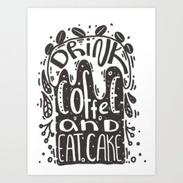 Drink coffee and eat cake Art Print