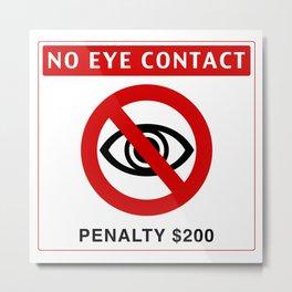 No Eye Contact Metal Print