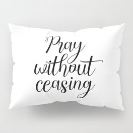 Pray Without Ceasing, Bible Printable Art, Typography, Inspirational Poster, Christian Quote Pillow Sham