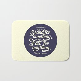 If You Dont Stand for Something You Will Fall for Anything Bath Mat