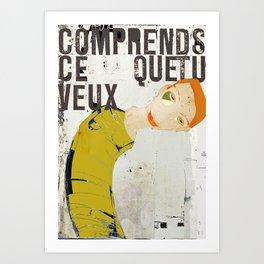 « comprends ce que tu veux » Art Print