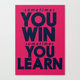 Sometimes you win, sometimes you learn, life lesson, typography inspiration , think positive vibes Canvas Print