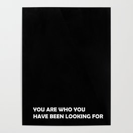 You are who you have been looking for Poster