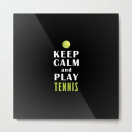 Keep Calm And Play Tennis Metal Print