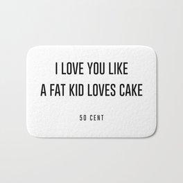 I love you like a fat kid loves cake Bath Mat