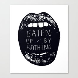 Eaten Up By Nothing Canvas Print