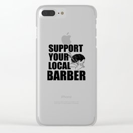 Support Your Local Barber Gift For Barber Clear iPhone Case