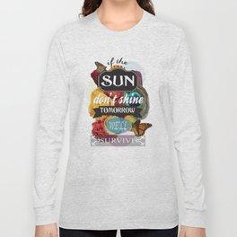 If the Sun Don't Shine Tomorrow, We'll Survive Long Sleeve T-shirt